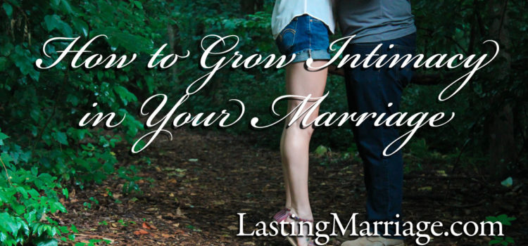 How to Grow Intimacy in Your Marriage – Intimate Definition