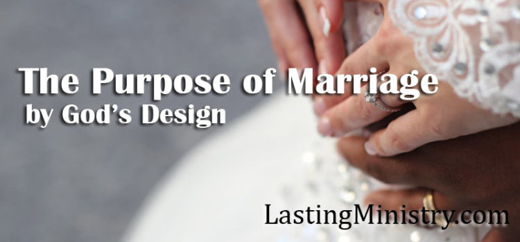 The Purpose Of Marriage by God's Design