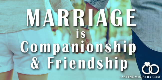 Marriage is Companionship and Friendship